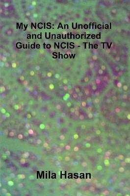 My NCIS: An Unofficial and Unauthorized Guide to NCIS - The TV Show by Mila Hasan image