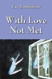 With Love Not Met by Eve Batshalom