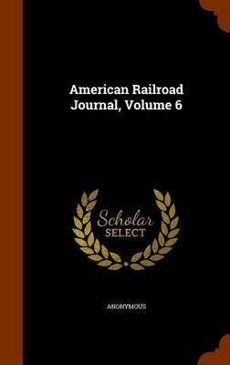 American Railroad Journal, Volume 6 by * Anonymous