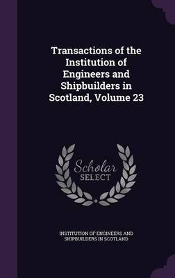 Transactions of the Institution of Engineers and Shipbuilders in Scotland, Volume 23