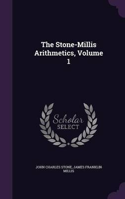 The Stone-Millis Arithmetics, Volume 1 by John Charles Stone image