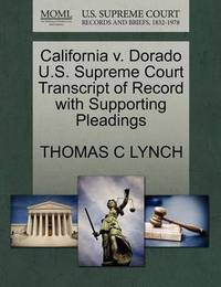California V. Dorado U.S. Supreme Court Transcript of Record with Supporting Pleadings by Thomas C Lynch