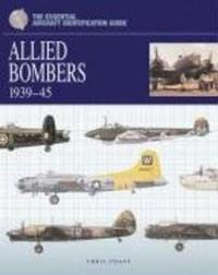 The Essential Aircraft Identification Guide: Allied Bombers 1939 - 45 by Chris Chant