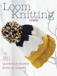 Loom Knitting by Lucy Hopping