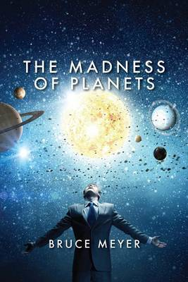 The Madness of Planets by Bruce Meyer image