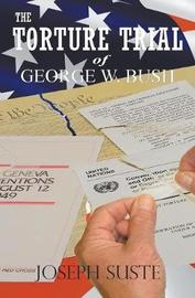 The Torture Trial of George W. Bush by Joseph Suste