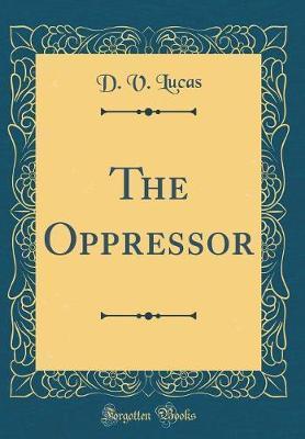 The Oppressor (Classic Reprint) by D V Lucas