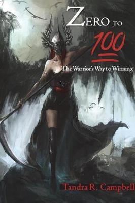 Zero to 100! the Warrior's Way to Winning by Tandra Campbell image