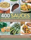 400 Sauces, Dips, Dressings, Salsas, Jams, Jellies & Pickles by Catherine Atkinson