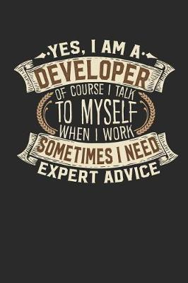 Yes, I Am a Developer of Course I Talk to Myself When I Work Sometimes I Need Expert Advice by Maximus Designs