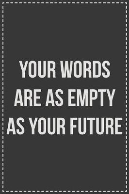 Your Words Are as Empty as Your Future by Coworking Cubicle Press