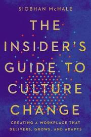 The Insider's Guide to Culture Change by Siobhan McHale