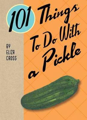 101 Things to Do with a Pickle by Eliza Cross