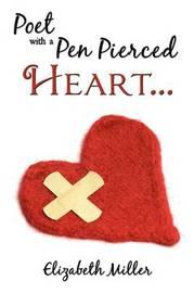 Poet with a Pen Pierced Heart... by Elizabeth Miller