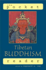 The Pocket Tibetan Buddhism Reader by Reginald A Ray