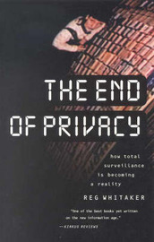 The End of Privacy: How Total Surveillance is Becoming a Reality by Reginald Whitaker image