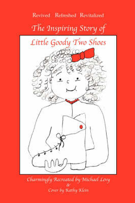 The Inspiring Story of Little Goody Two Shoes by Michael Levy