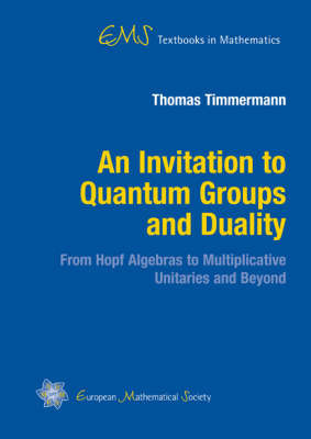 An Invitation to Quantum Groups and Duality by Thomas Timmermann