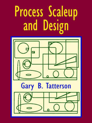 Process Scaleup and Design by Gary Benjamin Tatterson