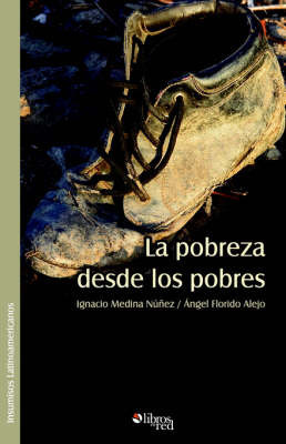 La Pobreza Desde Los Pobres by Angel Lorenzo Florido Alejo