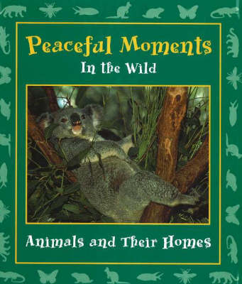 Peaceful Moments in the Wild: Animals and Their Homes by Stephanie Maze