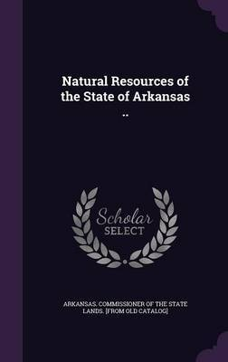 Natural Resources of the State of Arkansas ..