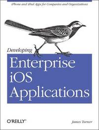 Developing Enterprise iOS Applications by James Turner