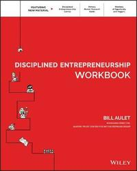 Disciplined Entrepreneurship Workbook by Bill Aulet