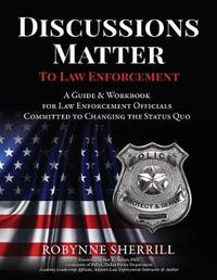 Discussions Matter to Law Enforcement by Robynne Sherrill