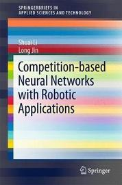 Competition-Based Neural Networks with Robotic Applications by Shuai Li