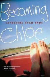 Becoming Chloe by Catherine Ryan Hyde