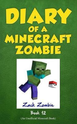 Diary of a Minecraft Zombie, Book 12 by Zack Zombie