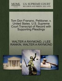 Tom Don Franano, Petitioner, V. United States. U.S. Supreme Court Transcript of Record with Supporting Pleadings by Walter A Raymond