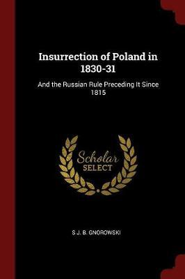 Insurrection of Poland in 1830-31 by S J B Gnorowski