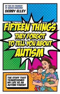 Fifteen Things They Forgot to Tell You About Autism by Debby Elley image