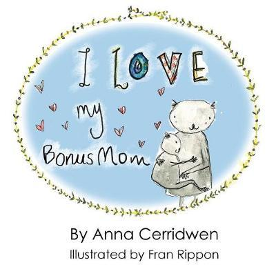 I Love My Bonus Mom by Anna Cerridwen