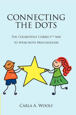 Connecting the Dots- The Cognitively Correct Way to Speak with Preschoolers by Carla A. Woolf image