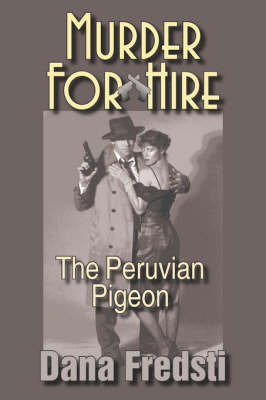 Murder for Hire: The Peruvian Pigeon by Dana Fredsti image