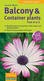 Balcony and Container Plants from A to Z by Joachim Mayer