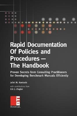 Rapid Documentation of Policies and Procedures -- The Handbook: Proven Secrets from Consulting Practitioners for Developing Benchmark Manuals Efficiently by Juliet Kontaxis