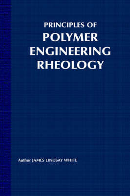 Principles of Polymer Engineering Rheology by James Lindsay White image