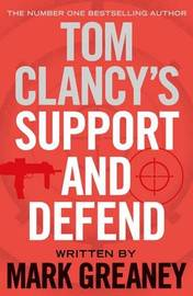 Tom Clancy's Support and Defend by Mark Greaney