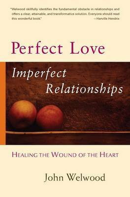 Perfect Love, Imperfect Relationships by John Welwood image