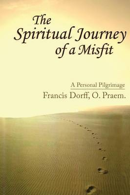 The Spiritual Journey of a Misfit by Francis Dorff