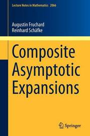 Composite Asymptotic Expansions by Augustin Fruchard