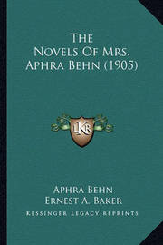 The Novels of Mrs. Aphra Behn (1905) by Aphra Behn