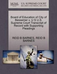 Board of Education of City of Bessemer V. U S U.S. Supreme Court Transcript of Record with Supporting Pleadings by Reid B Barnes