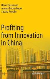 Profiting from Innovation in China by Oliver Gassmann