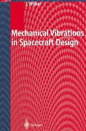 Mechanical Vibrations in Spacecraft Design by J. Jaap Wijker