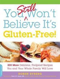 You Still Won't Believe It's Gluten-Free! by Roben Ryberg